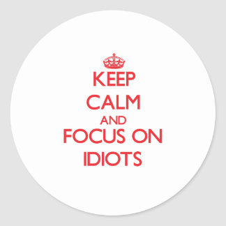 Keep Calm and focus on Idiots Sticker