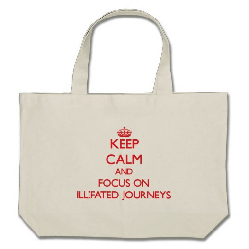 Keep Calm and focus on Ill-Fated Journeys Bag