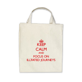 Keep Calm and focus on Ill-Fated Journeys Canvas Bag