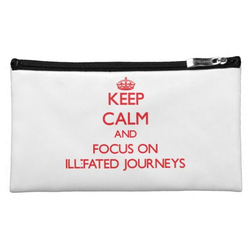 Keep Calm and focus on Ill-Fated Journeys Cosmetics Bags