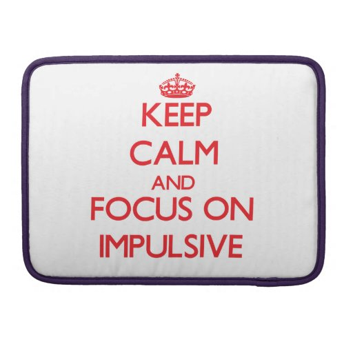 Keep Calm and focus on Impulsive Sleeve For MacBook Pro