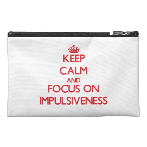 Keep Calm and focus on Impulsiveness Travel Accessory Bags