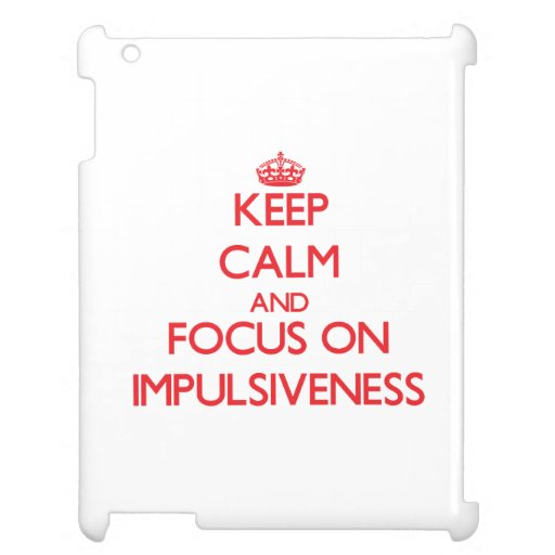 Keep Calm and focus on Impulsiveness Case For The iPad
