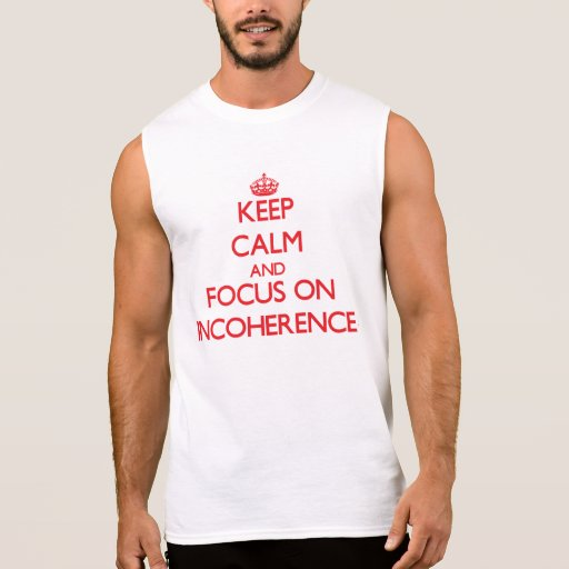 Keep Calm and focus on Incoherence Sleeveless T-shirts