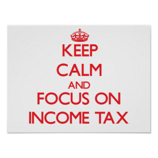 Keep Calm and focus on Income Tax Poster