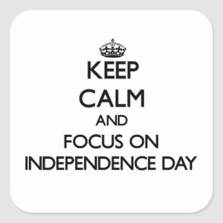 Keep Calm and focus on Independence Day Square Sticker