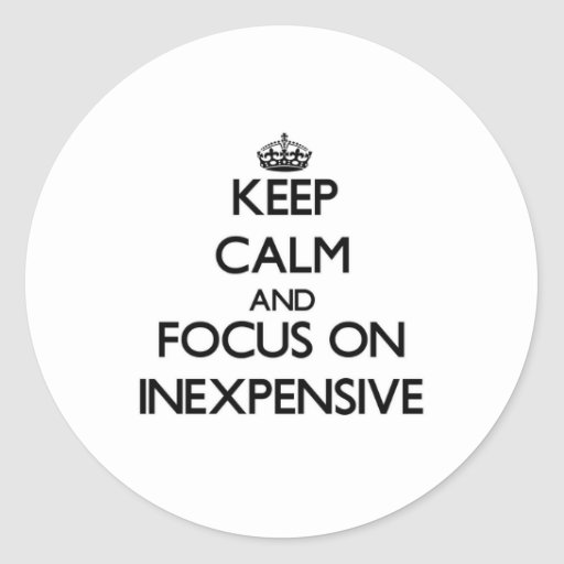 Keep Calm and focus on Inexpensive Sticker