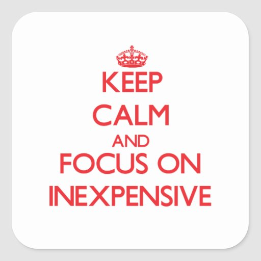 Keep Calm and focus on Inexpensive Stickers