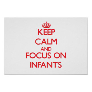 Keep Calm and focus on Infants Print