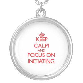 Keep Calm and focus on Initiating Necklace