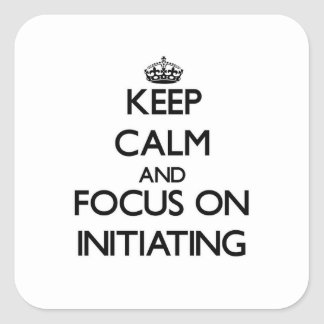 Keep Calm and focus on Initiating Square Sticker