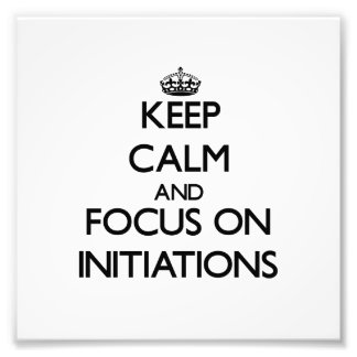 Keep Calm and focus on Initiations Photo Print