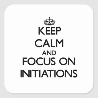 Keep Calm and focus on Initiations Stickers