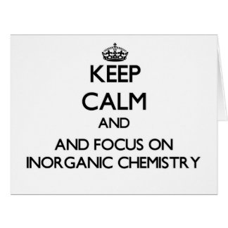 Keep calm and focus on Inorganic Chemistry Cards