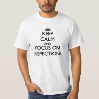 Keep Calm and focus on Inspections T-shirts