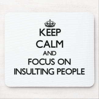 Keep Calm and focus on Insulting People Mousepad