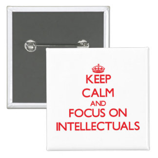 Keep Calm and focus on Intellectuals Pinback Buttons