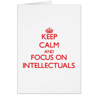 Keep Calm and focus on Intellectuals Greeting Cards