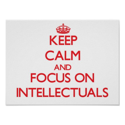 Keep Calm and focus on Intellectuals Poster