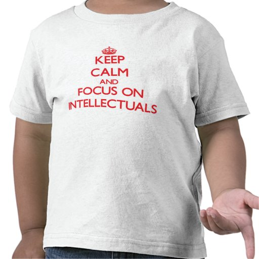 Keep Calm and focus on Intellectuals Shirts