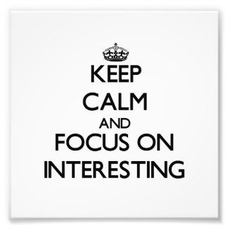 Keep Calm and focus on Interesting Photo Art