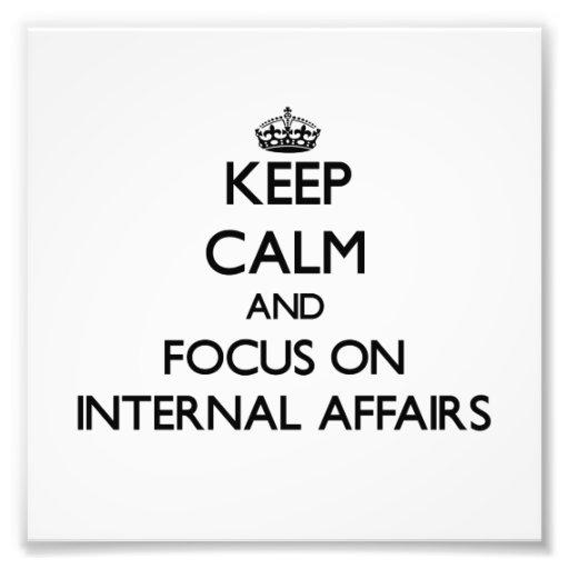 Keep Calm and focus on Internal Affairs Art Photo