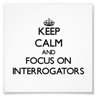 Keep Calm and focus on Interrogators Photo Print