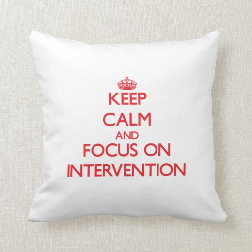 Keep Calm and focus on Intervention Pillows
