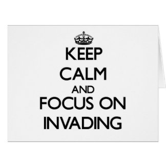 Keep Calm and focus on Invading Greeting Cards