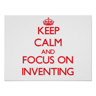 Keep calm and focus on Inventing Print