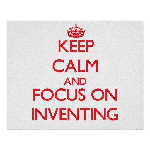 Keep Calm and focus on Inventing Poster