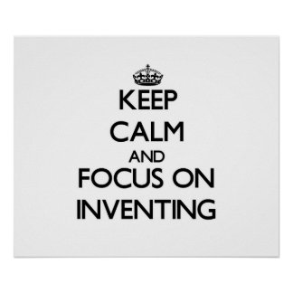 Keep Calm and focus on Inventing Posters
