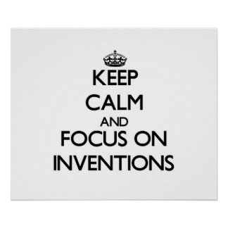 Keep Calm and focus on Inventions Poster
