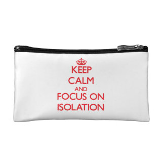 Keep Calm and focus on Isolation Cosmetics Bags