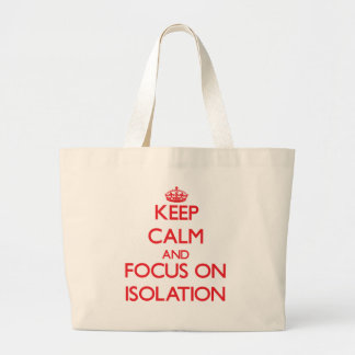 Keep Calm and focus on Isolation Canvas Bags