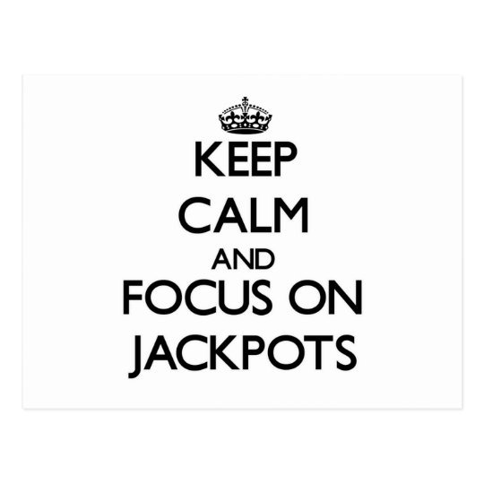 Keep Calm and focus on Jackpots Postcard