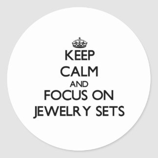 Keep Calm and focus on Jewelry Sets Round Stickers