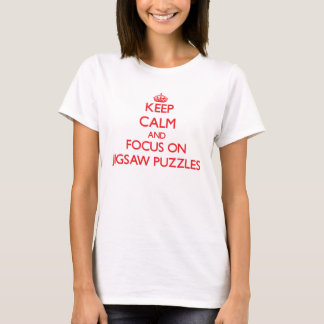 Keep Calm and focus on Jigsaw Puzzles T-Shirt