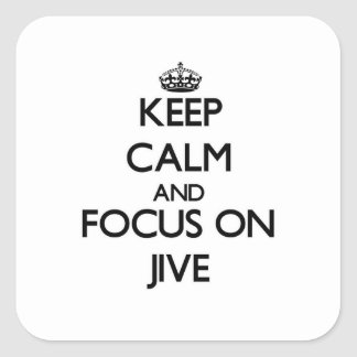 Keep Calm and focus on Jive Square Sticker