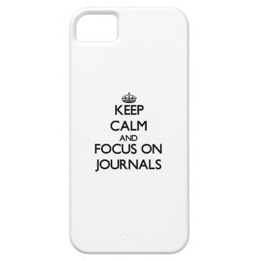Keep Calm and focus on Journals iPhone 5/5S Covers
