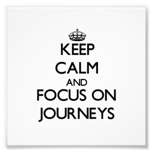 Keep Calm and focus on Journeys Photo Print