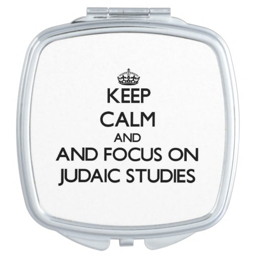 Keep calm and focus on Judaic Studies Compact Mirror