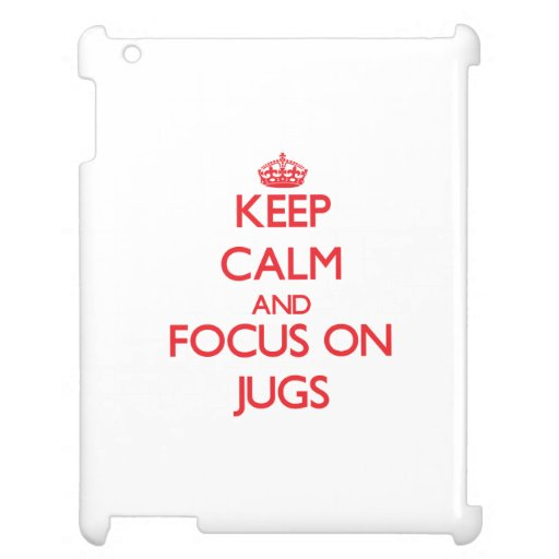 Keep Calm and focus on Jugs iPad Cases