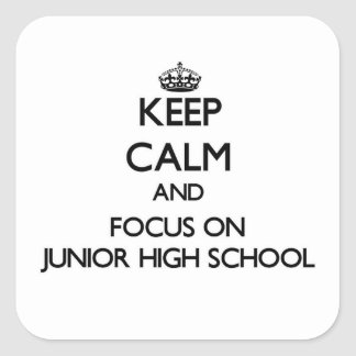 Keep Calm and focus on Junior High School Square Sticker