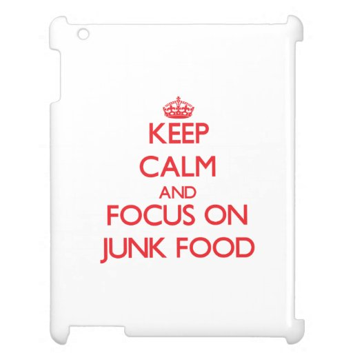 Keep Calm and focus on Junk Food iPad Covers