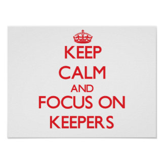 Keep Calm and focus on Keepers Poster