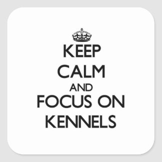 Keep Calm and focus on Kennels Square Stickers