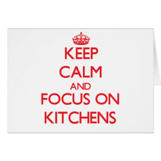 Keep Calm and focus on Kitchens Cards