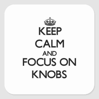 Keep Calm and focus on Knobs Square Stickers