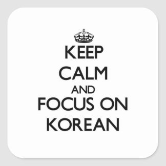 Keep Calm and focus on Korean Square Sticker